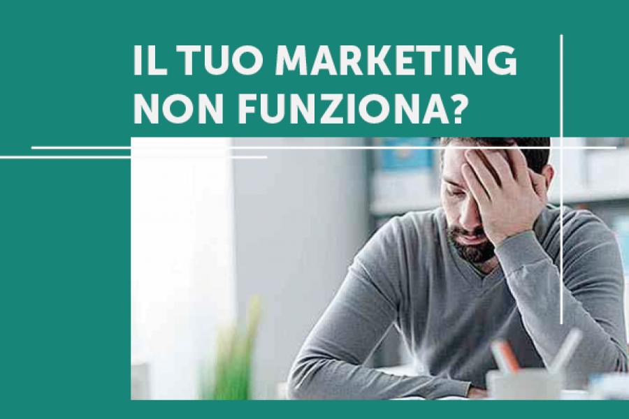 Vuoi sapere perché il tuo marketing e la tua comunicazione non funzionano?