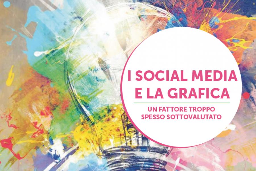 I Social Media e La Grafica, un fattore troppo spesso sottovalutato.